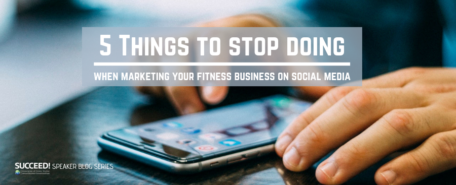 5 Things to Stop Doing When Marketing Your Fitness Business on Social Media